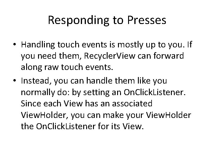 Responding to Presses • Handling touch events is mostly up to you. If you