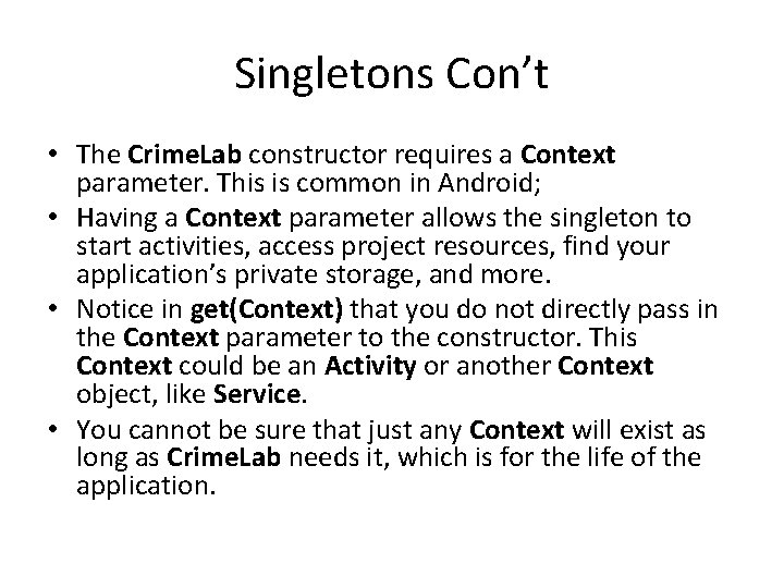 Singletons Con't • The Crime. Lab constructor requires a Context parameter. This is common