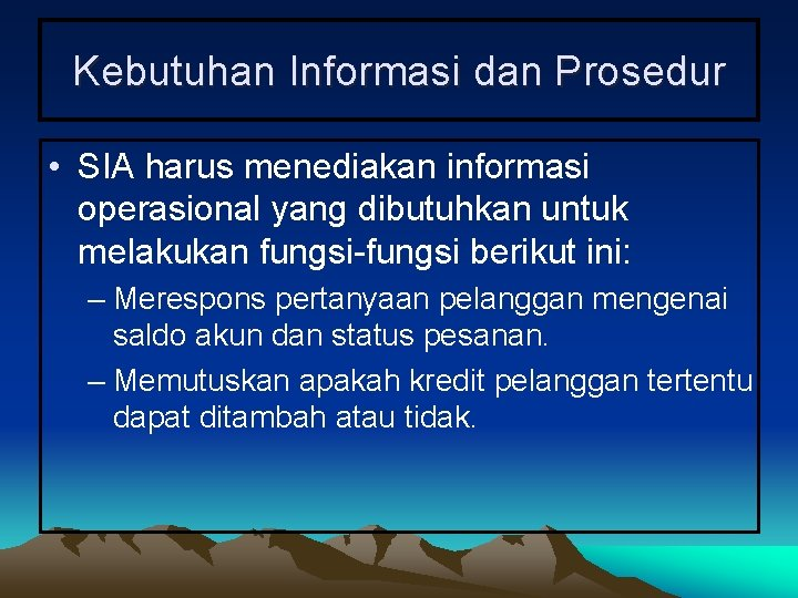 Kebutuhan Informasi dan Prosedur • SIA harus menediakan informasi operasional yang dibutuhkan untuk melakukan