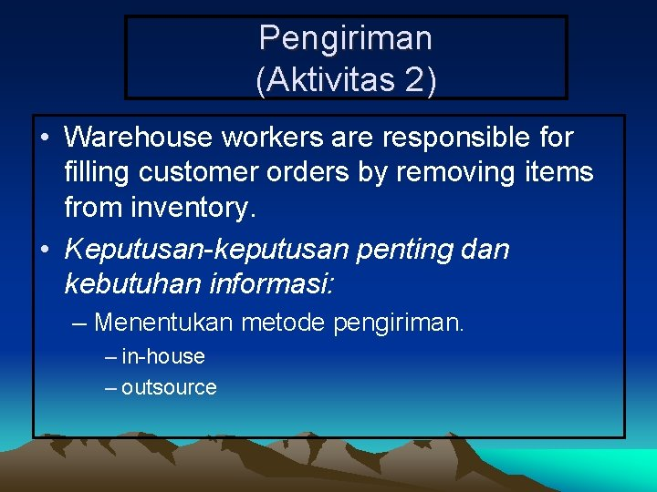 Pengiriman (Aktivitas 2) • Warehouse workers are responsible for filling customer orders by removing