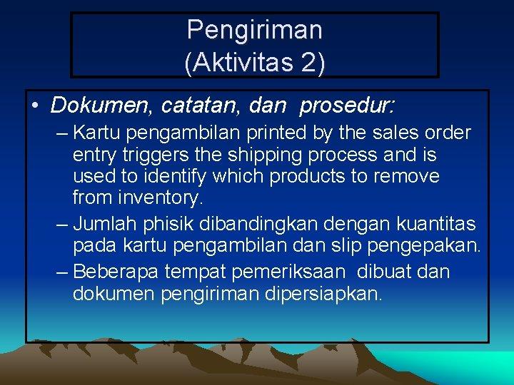 Pengiriman (Aktivitas 2) • Dokumen, catatan, dan prosedur: – Kartu pengambilan printed by the