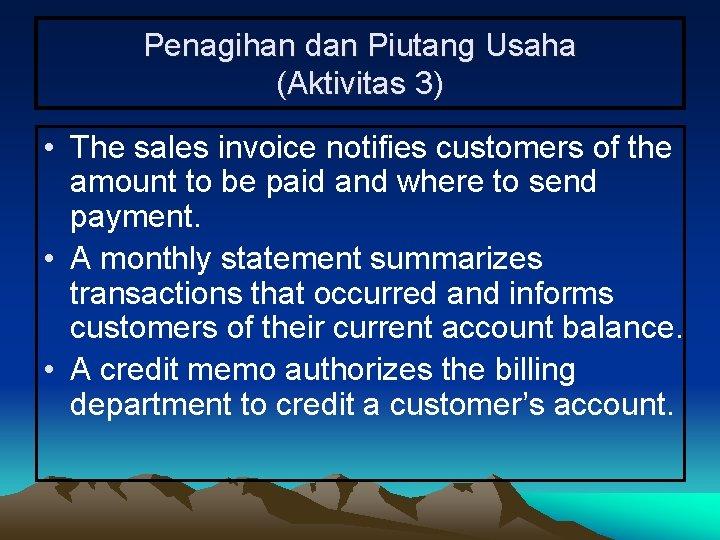Penagihan dan Piutang Usaha (Aktivitas 3) • The sales invoice notifies customers of the