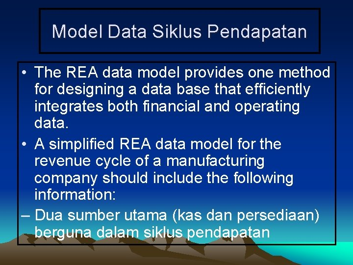 Model Data Siklus Pendapatan • The REA data model provides one method for designing