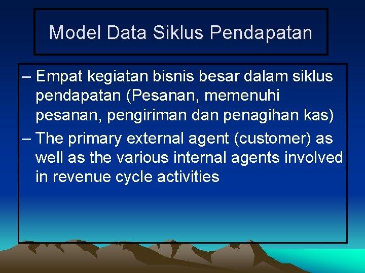 Model Data Siklus Pendapatan – Empat kegiatan bisnis besar dalam siklus pendapatan (Pesanan, memenuhi