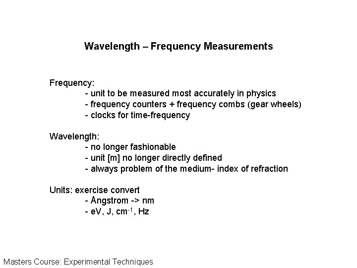 Wavelength – Frequency Measurements Frequency: - unit to be measured most accurately in physics
