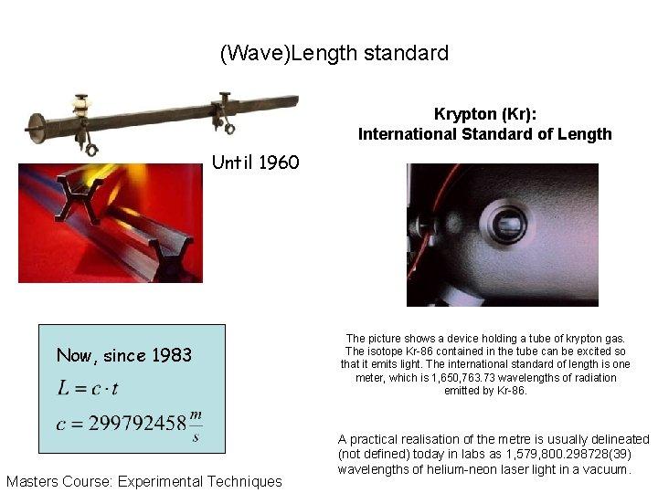 (Wave)Length standard Krypton (Kr): International Standard of Length Until 1960 Now, since 1983 Masters