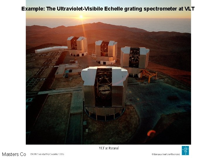 Example: The Ultraviolet-Visibile Echelle grating spectrometer at VLT Masters Course: Experimental Techniques