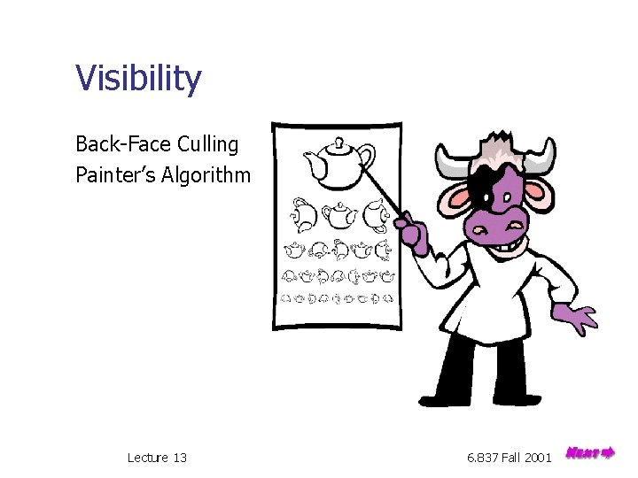 Visibility Back-Face Culling Painter's Algorithm Lecture 13 6. 837 Fall 2001