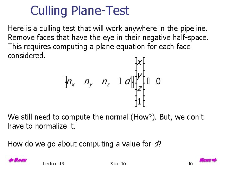 Culling Plane-Test Here is a culling test that will work anywhere in the pipeline.