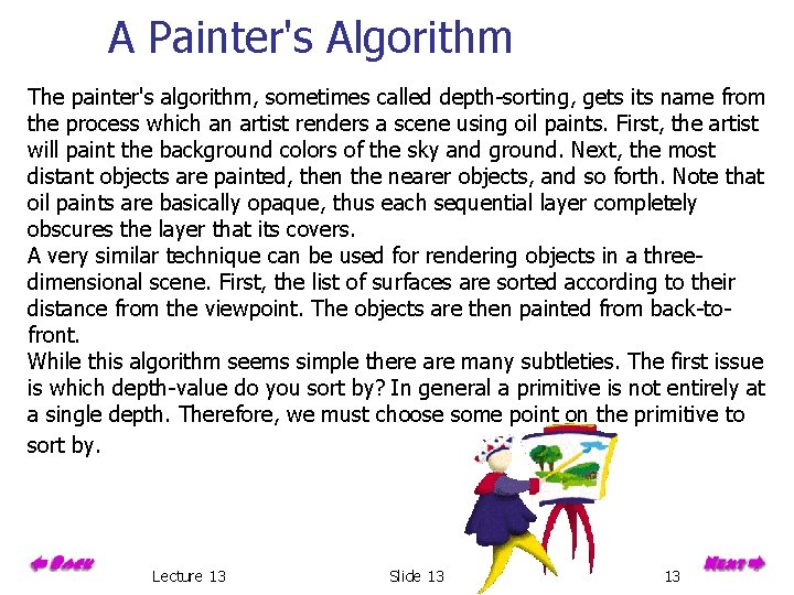 A Painter's Algorithm The painter's algorithm, sometimes called depth-sorting, gets its name from the