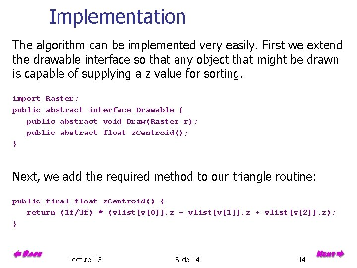 Implementation The algorithm can be implemented very easily. First we extend the drawable interface
