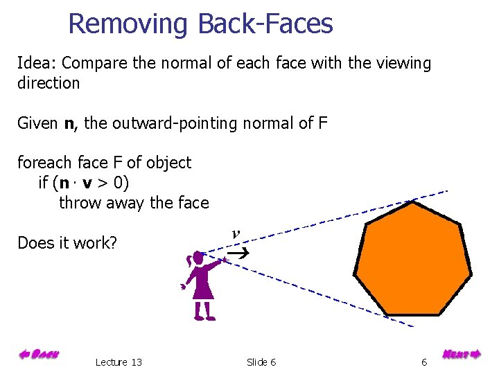 Removing Back-Faces Idea: Compare the normal of each face with the viewing direction Given