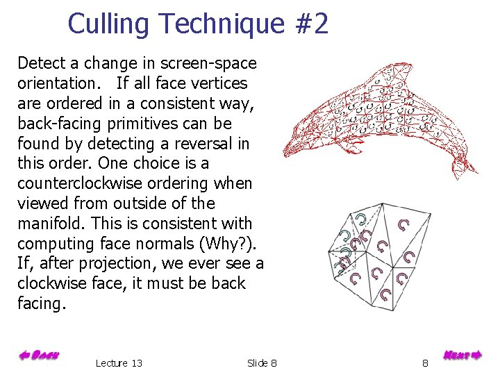 Culling Technique #2 Detect a change in screen-space orientation. If all face vertices are