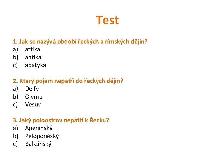 Test 1. Jak se nazývá období řeckých a římských dějin? a) attika b) antika