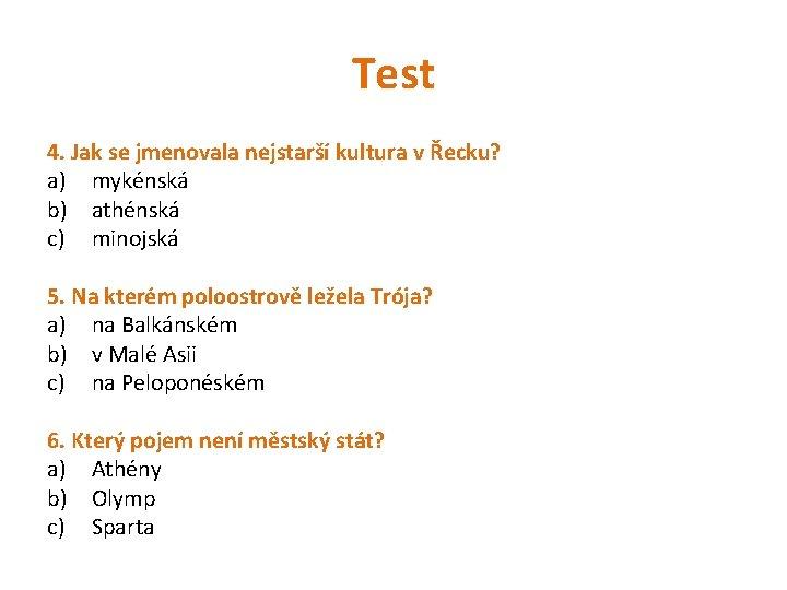 Test 4. Jak se jmenovala nejstarší kultura v Řecku? a) mykénská b) athénská c)
