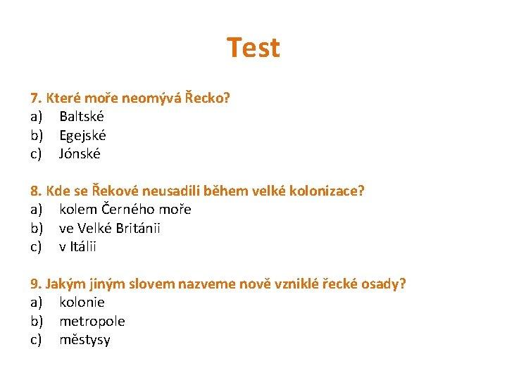 Test 7. Které moře neomývá Řecko? a) Baltské b) Egejské c) Jónské 8. Kde