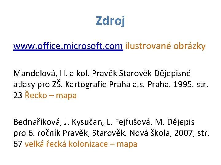 Zdroj www. office. microsoft. com ilustrované obrázky Mandelová, H. a kol. Pravěk Starověk Dějepisné