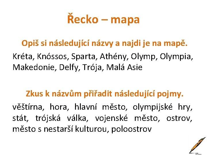 Řecko – mapa Opiš si následující názvy a najdi je na mapě. Kréta, Knóssos,
