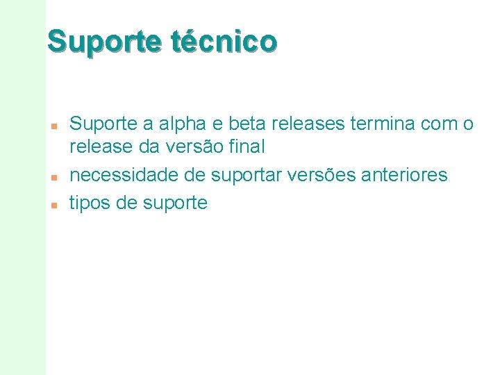 Suporte técnico n n n Suporte a alpha e beta releases termina com o