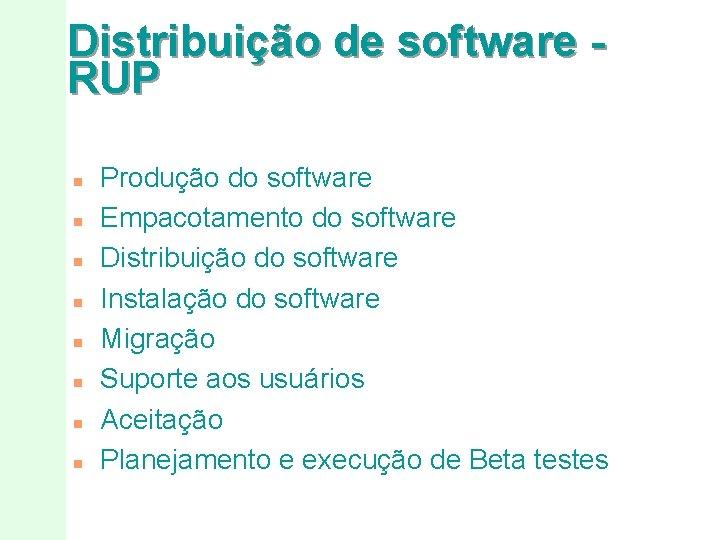 Distribuição de software RUP n n n n Produção do software Empacotamento do software