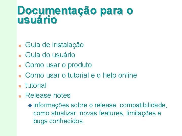 Documentação para o usuário n n n Guia de instalação Guia do usuário Como