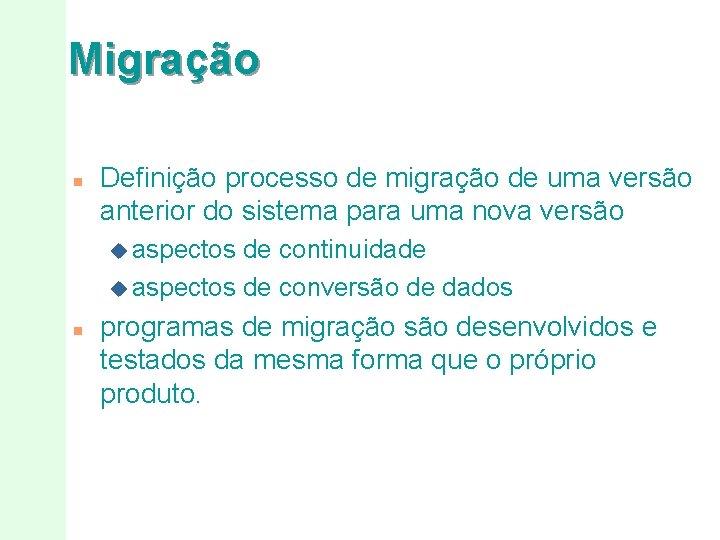 Migração n Definição processo de migração de uma versão anterior do sistema para uma