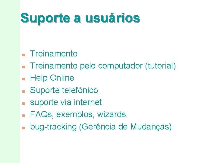 Suporte a usuários n n n n Treinamento pelo computador (tutorial) Help Online Suporte