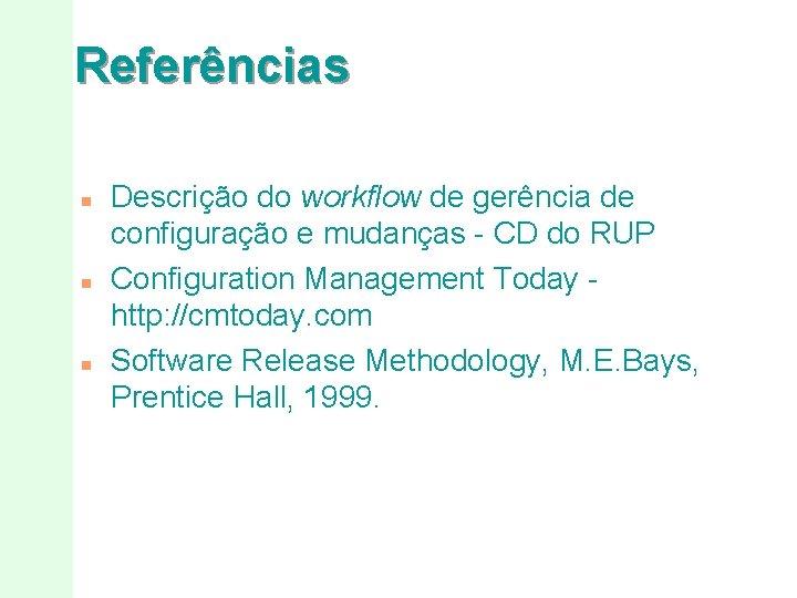 Referências n n n Descrição do workflow de gerência de configuração e mudanças -