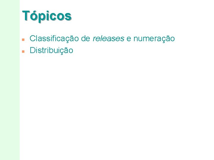 Tópicos n n Classificação de releases e numeração Distribuição