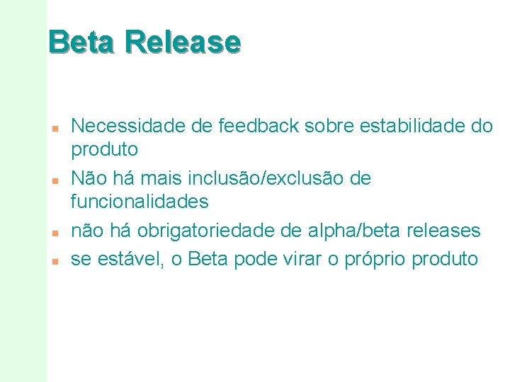 Beta Release n n Necessidade de feedback sobre estabilidade do produto Não há mais