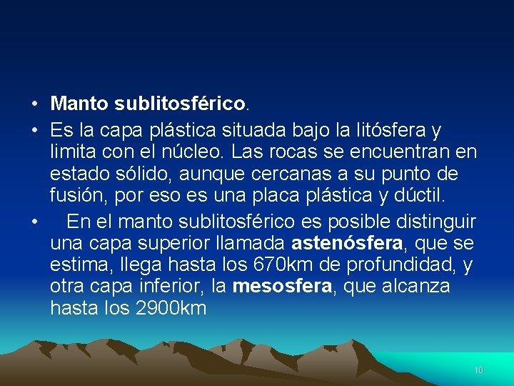 • Manto sublitosférico. • Es la capa plástica situada bajo la litósfera y