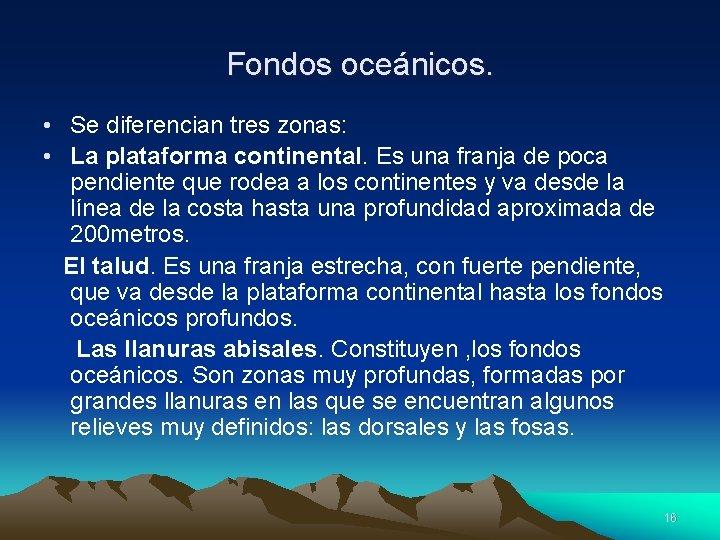 Fondos oceánicos. • Se diferencian tres zonas: • La plataforma continental. Es una franja