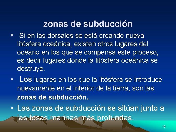 zonas de subducción • Si en las dorsales se está creando nueva litósfera oceánica,