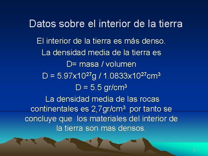 Datos sobre el interior de la tierra El interior de la tierra es más