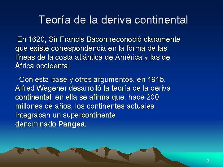 Teoría de la deriva continental En 1620, Sir Francis Bacon reconoció claramente que existe