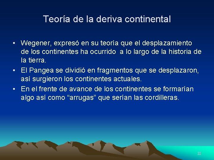 Teoría de la deriva continental • Wegener, expresó en su teoría que el desplazamiento