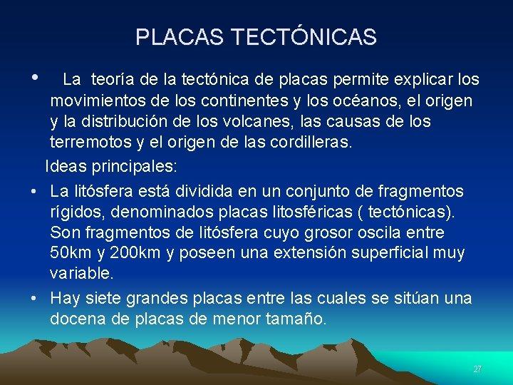 PLACAS TECTÓNICAS • La teoría de la tectónica de placas permite explicar los movimientos
