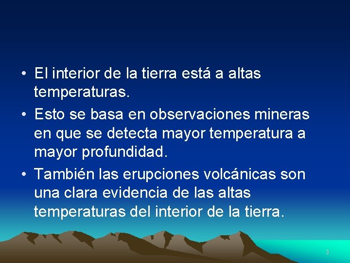 • El interior de la tierra está a altas temperaturas. • Esto se