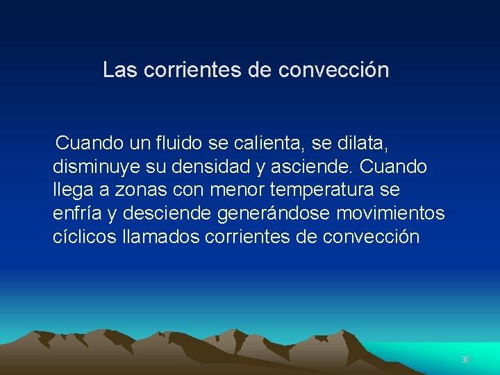 Las corrientes de convección Cuando un fluido se calienta, se dilata, disminuye su densidad