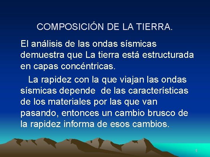 COMPOSICIÓN DE LA TIERRA. El análisis de las ondas sísmicas demuestra que La tierra