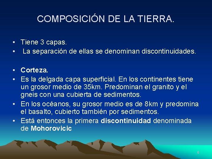 COMPOSICIÓN DE LA TIERRA. • Tiene 3 capas. • La separación de ellas se