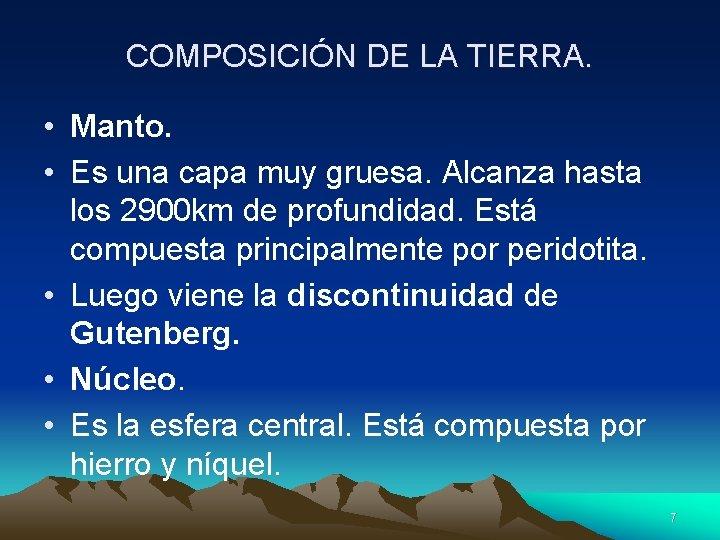 COMPOSICIÓN DE LA TIERRA. • Manto. • Es una capa muy gruesa. Alcanza hasta