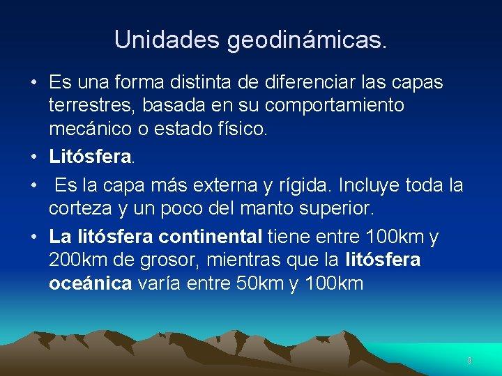 Unidades geodinámicas. • Es una forma distinta de diferenciar las capas terrestres, basada en