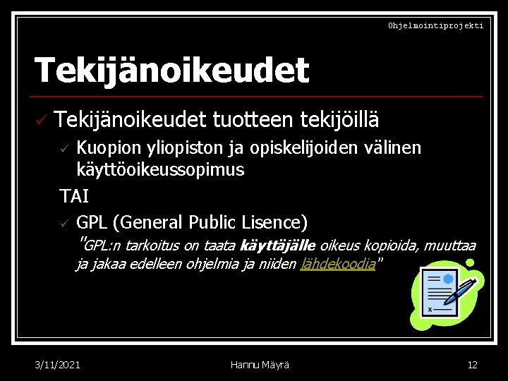 Ohjelmointiprojekti Tekijänoikeudet ü Tekijänoikeudet tuotteen tekijöillä Kuopion yliopiston ja opiskelijoiden välinen käyttöoikeussopimus TAI ü