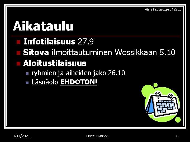 Ohjelmointiprojekti Aikataulu Infotilaisuus 27. 9 n Sitova ilmoittautuminen Wossikkaan 5. 10 n Aloitustilaisuus n
