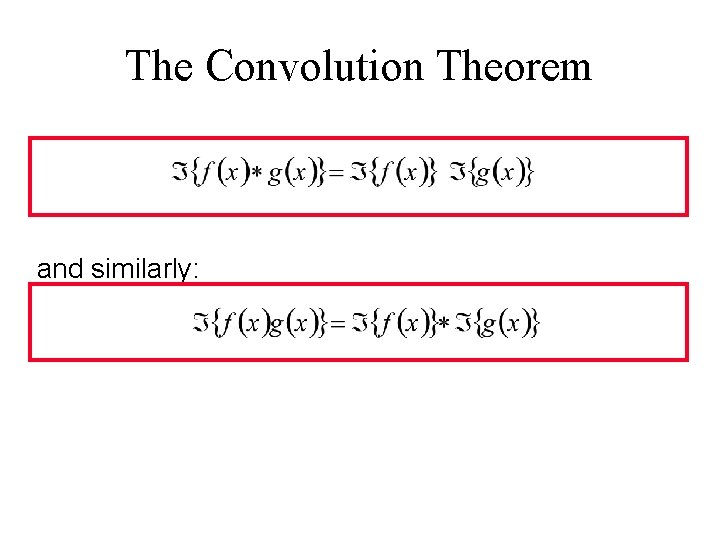 The Convolution Theorem and similarly: