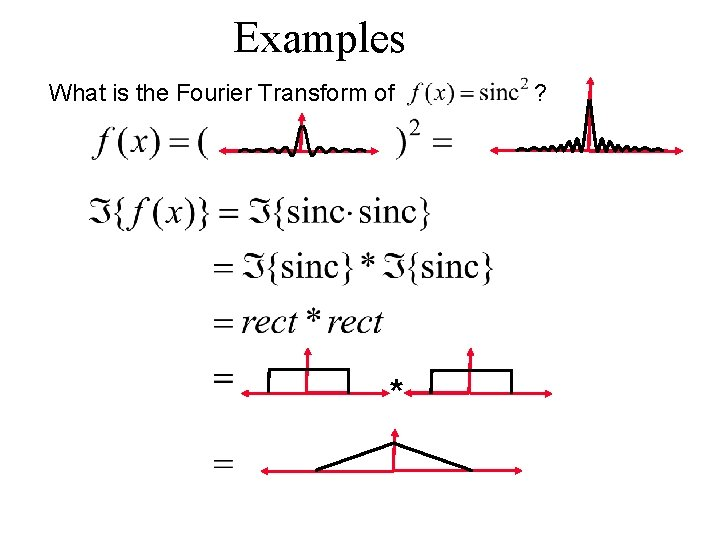 Examples What is the Fourier Transform of * ?