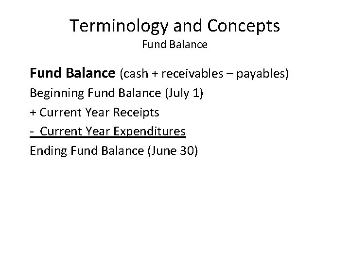 Terminology and Concepts Fund Balance (cash + receivables – payables) Beginning Fund Balance (July