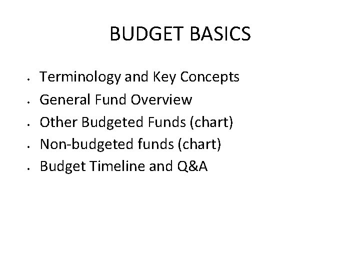 BUDGET BASICS • • • Terminology and Key Concepts General Fund Overview Other Budgeted