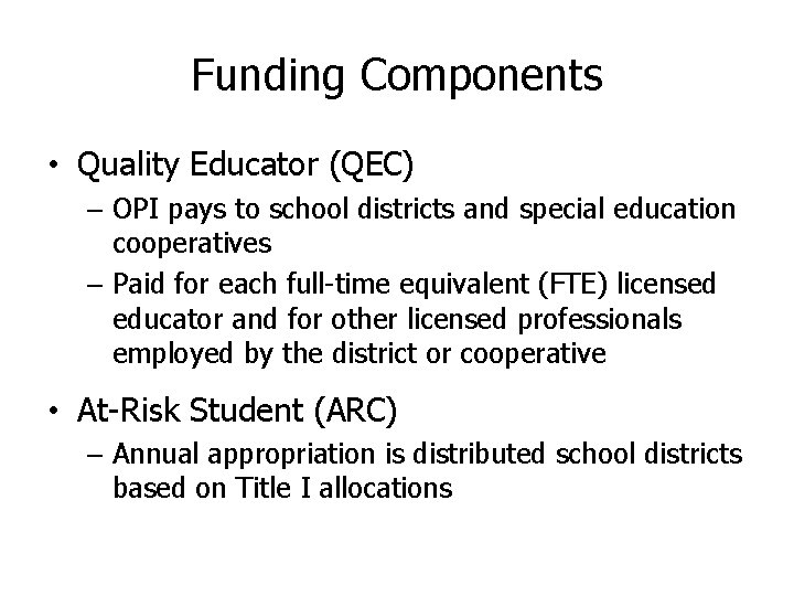 Funding Components • Quality Educator (QEC) – OPI pays to school districts and special